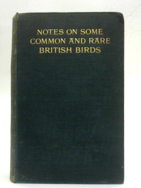 Notes on some common and rare British Birds By J E H Kelso
