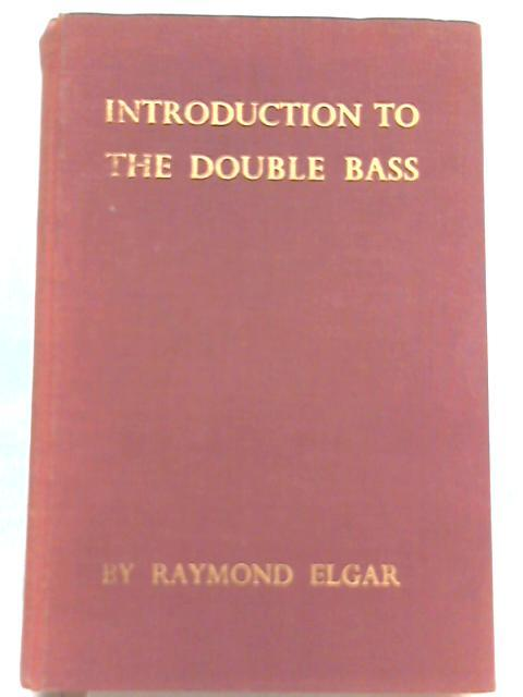 Introduction to the Double Bass By Raymond Elgar