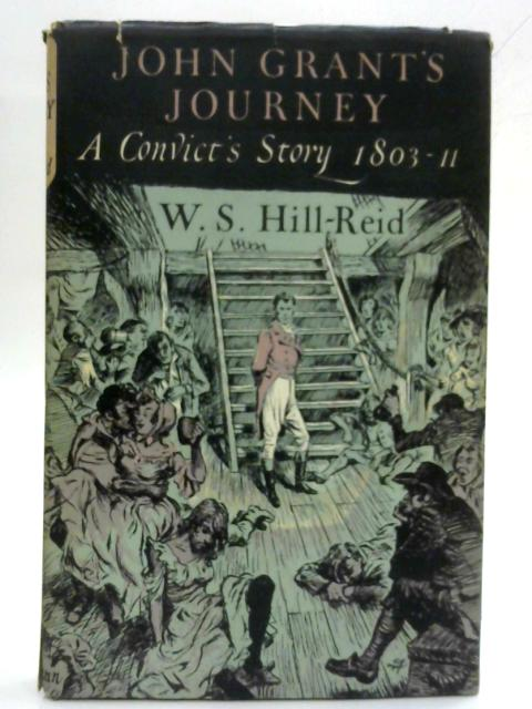 John Grant's Journey: A Convict's Story 1803-1811. By W.S. Hill-Reid