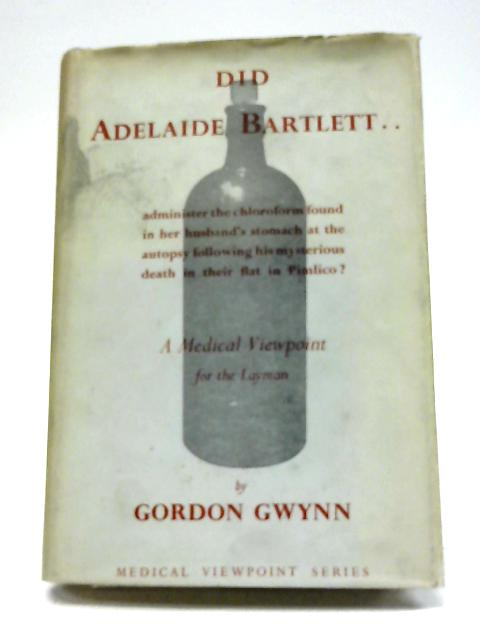 Did Adelaide Bartlett.? A Medical Opinion (Medical Viewpoint Series) By Gordon Gwynn