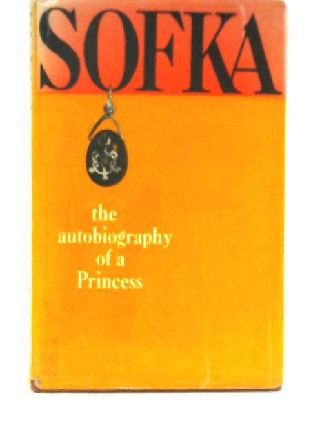 Sofka: The Autobiography of a Princess By Sofka Skipworth