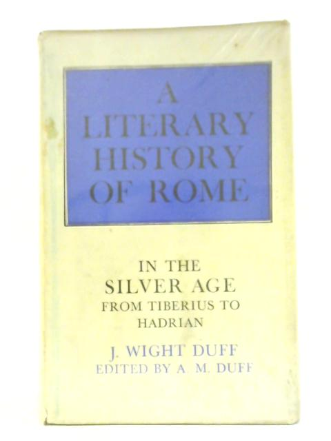 A literary history of Rome in the Silver Age By J. Wight Duff