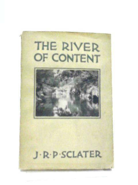 The River of Content By J. R. P. Sclater