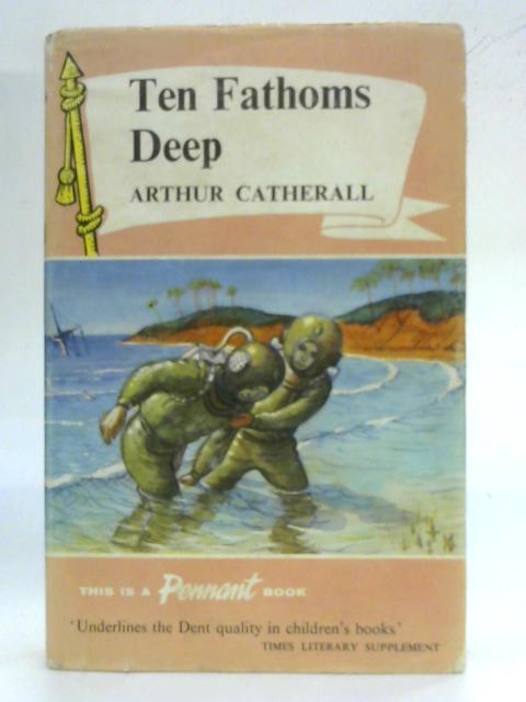 Ten fathoms deep (Pennant books) By Arthur Catherall