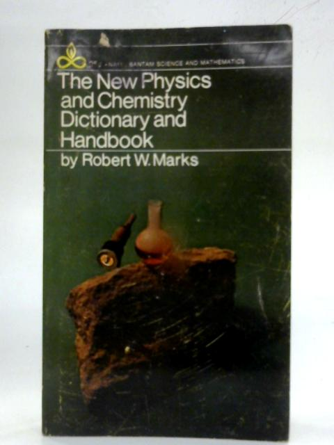 The New Physics and Chemistry Dictionary and Handbook By Robert W.Marks