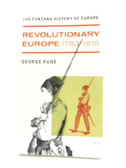 Revolutionary Europe, 1783-1815 By George Rude