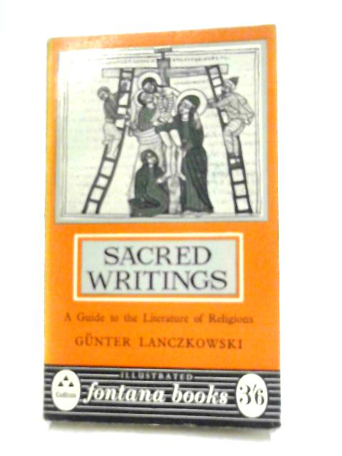 Sacred Writings. A Guide to the Literature of Religions By Gunter Lanczkowski