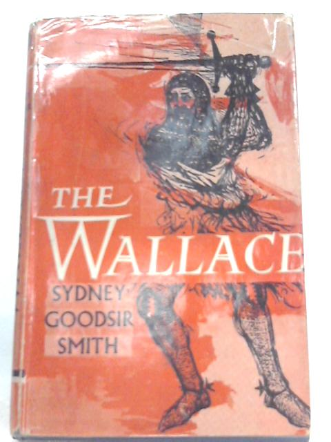 The Wallace: A Triumph in Five Acts By Sydney Goodsir Smith