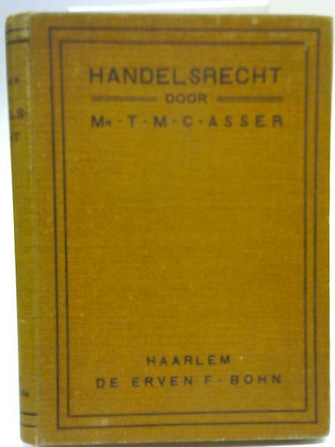 Schets Van Het Nederlandsche Handelsrecht, Ook Ten Dienste can Het Middelbaar Onderwijs By T. M. C. Asser