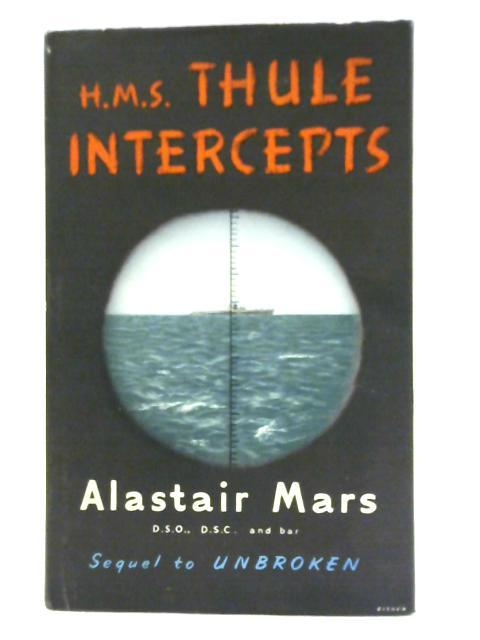 H.M.S. Thule Intercepts By Alastair Mars DSO DSC