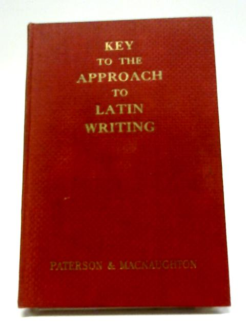 Key to the Approach to Latin Writing By James Paterson