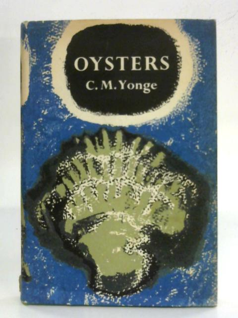 Oysters (New naturalist special volumes No:18) By Charles Maurice Yonge