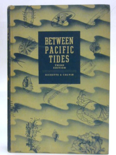 Between Pacific Tides : An account of the habits and habitats of some five hundred of the common, consipicuous seashore invertebrates of the Pacific Coast between Sitka, Alaska, and northern Mexico. By Ricketts & Calvin