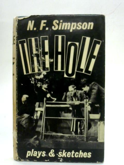 The Hole, and other plays and sketches By N.F. Simpson