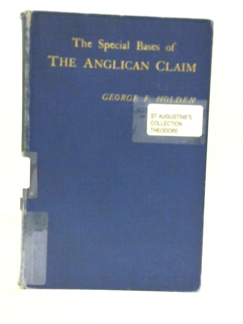 Special Bases of the Anglican Claim By G F Holden
