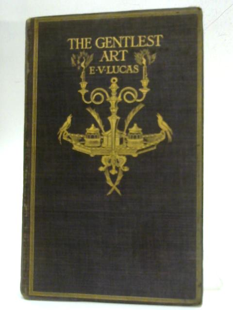 The Gentlest Art: a Choice of Letters By Entertaining Hands By Edward Verrall Lucas