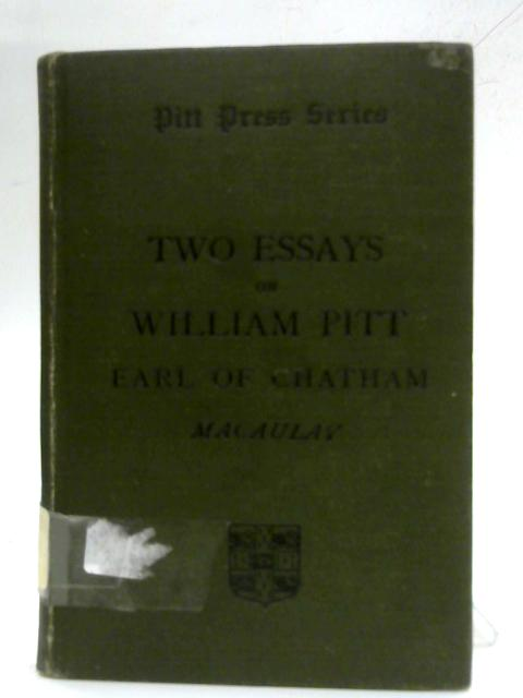 Two essays on William Pitt: Earl of Chatham (Pitt Press series) By Thomas Babington Macaulay