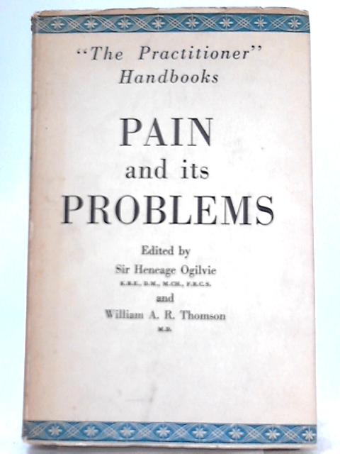 Pain and its Problems By Sir Heneage Ogilvie