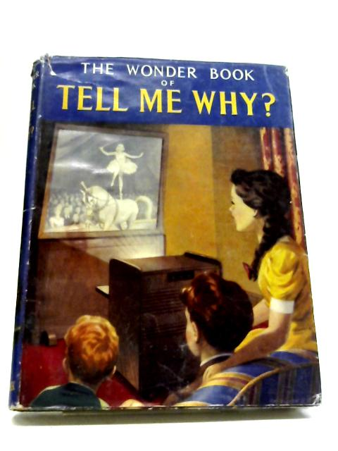 The Wonder Book of Tell Me Why? By Various