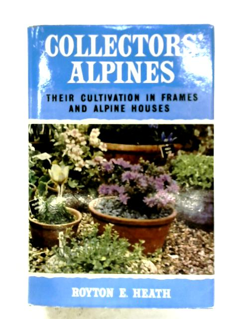 Collector's Alpines By Royton E. Heath