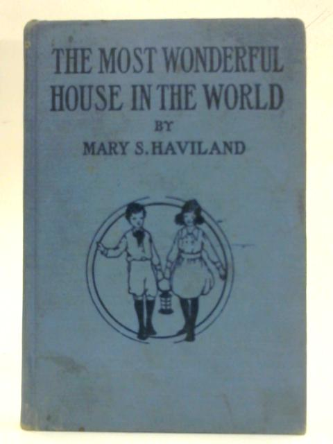 The Most Wonderful House in the World By Mary S. Haviland