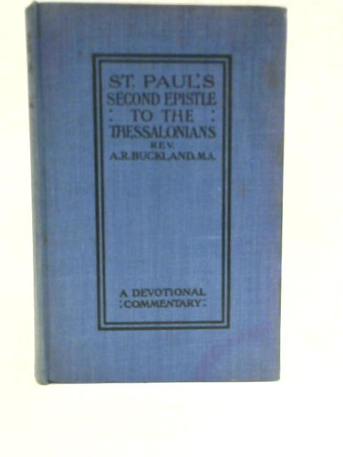 St. Paul's Second Epistle to the Thessalonians: A Devotional Commentary By A R Buckland