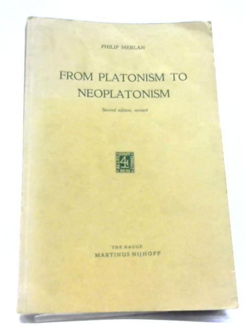 From Platonism to Neoplatonism By Philip Merlan