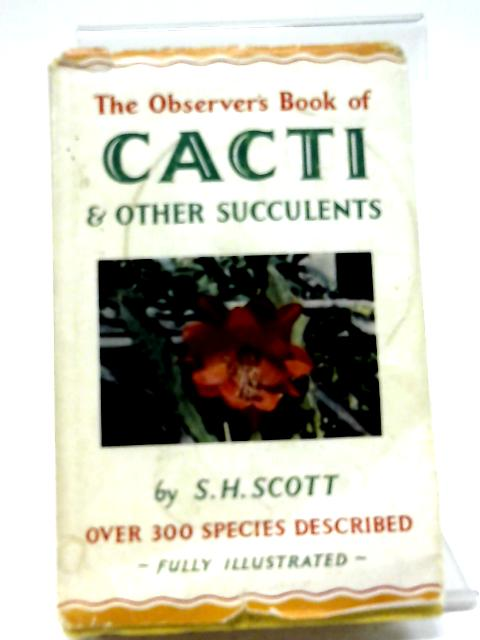 The Observer's Book of Cacti & Other Succulents - Book No 27. By S H Scott