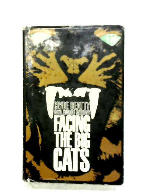 Facing The Big Cats By Clyde Beatty & Edward Anthony