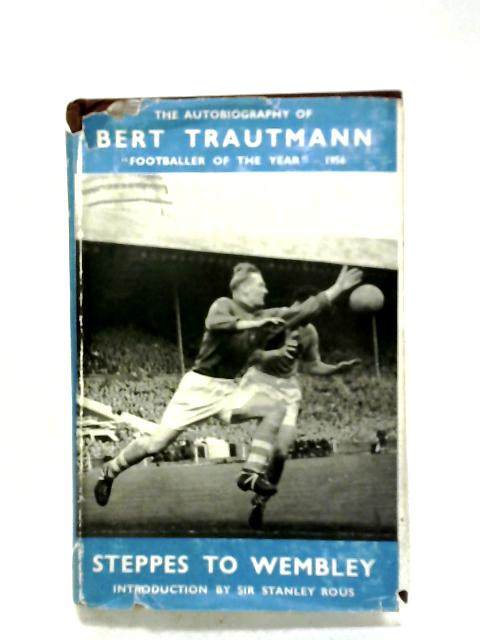 Steppes To Wembley By Bert Trautmann
