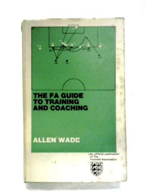 The F.A. Guide To Training And Coaching By Allen Wade