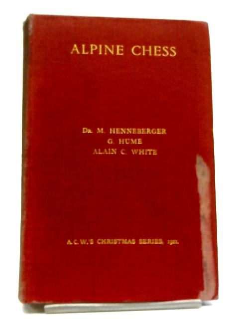 Alpine Chess. A Collection of Problems by Swiss Composers By DR. M. Henneberger