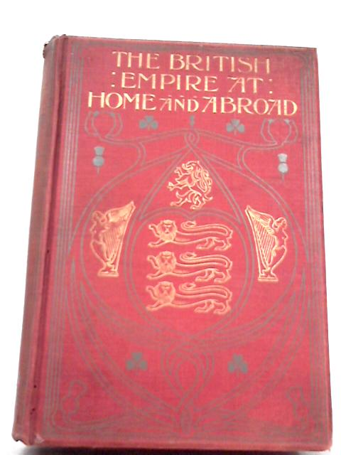 The British Empire at Home and Abroad: Vol.III By Edgar Sanderson
