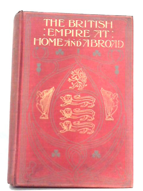 The British Empire at Home and Abroad Volume II By Edgar Sanderson