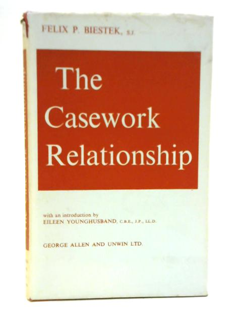 The Casework Relationship By Felix P. Biestek