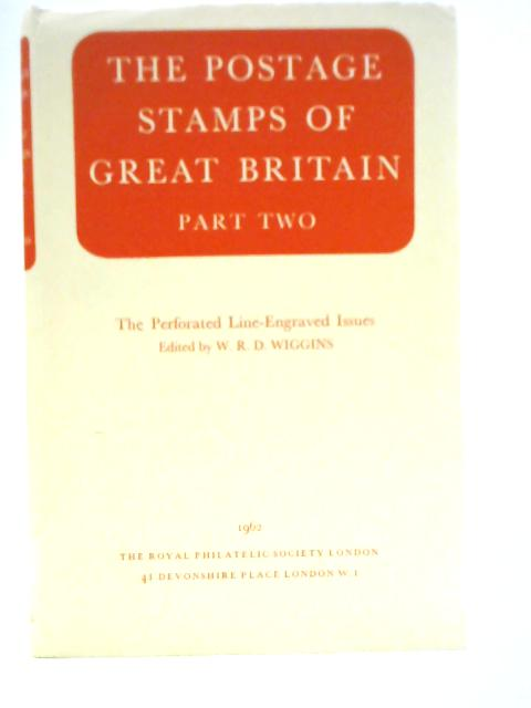 The Postage Stamps of Great Britain Part Two: The Perforated Line-Engraved Issues By W.R.D. Wiggins
