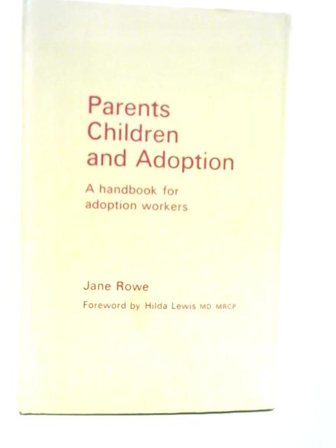 Parents, Children and Adoption: A Handbook for Adoption Workers By Jane Rowe