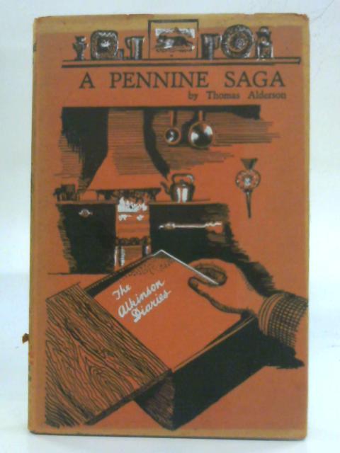 A Pennine Saga. Part One. The Alkinson Diaries By Thomas Alderson