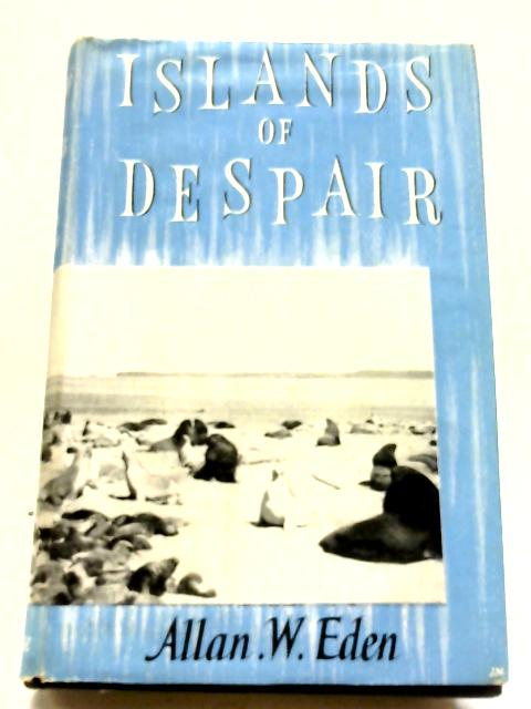 Islands of Despair, Being An Account of A Survey Expedition To The Sub-Antarctic Islands of New Zealand By Allan William Eden