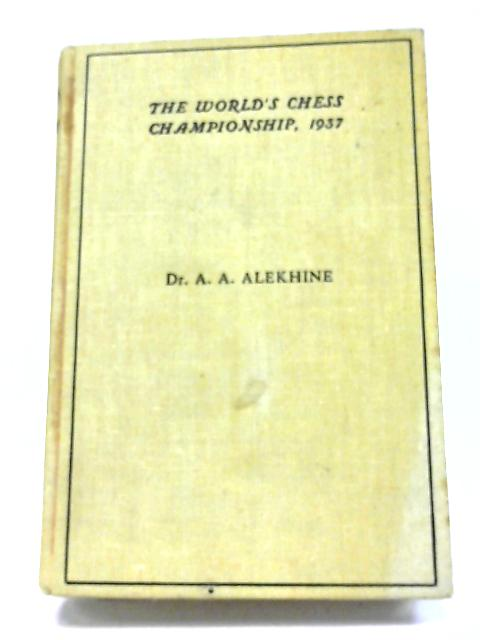 The World's Chess Championship 1937. Official Account Of The Games By Dr. A. Alekhine