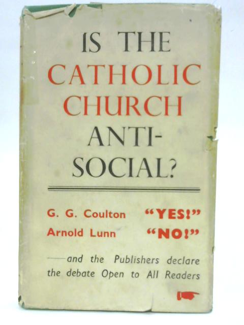 Is the Catholic Church Anti-Social? A Debate By G.G Coulton & A. Lunn