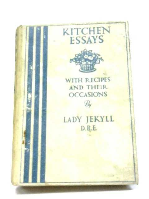 Kitchen Essays, With Recipes And Their Occasions By Lady Jekyll