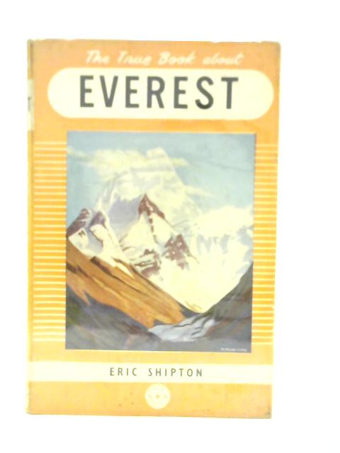 The True Book about Everest By Eric Shipton