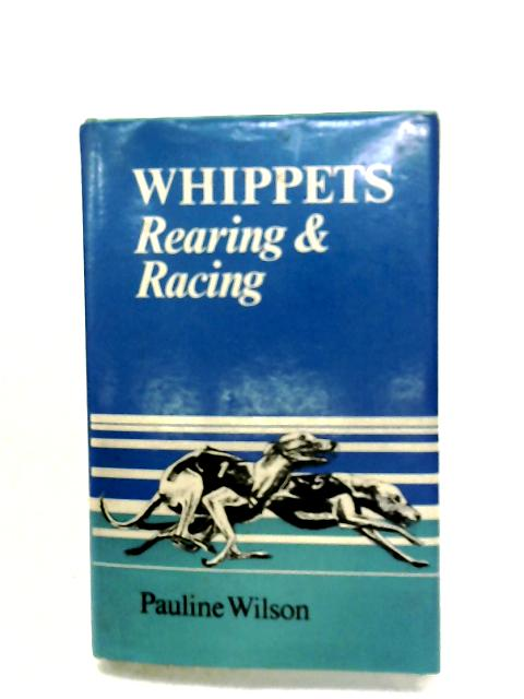 Whippets: Rearing And Racing By Patricia M. Wilson