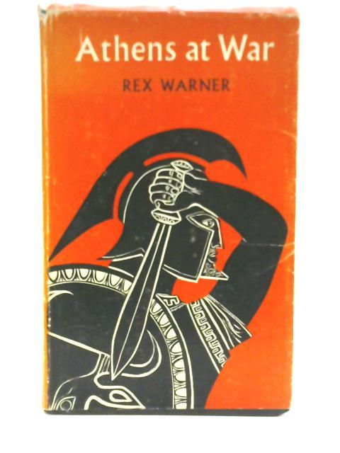 Athens at War By Rex Warner