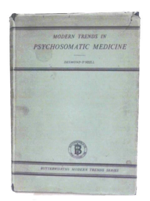Modern Trends in Psychosomatic Medicine By D. O'Neill