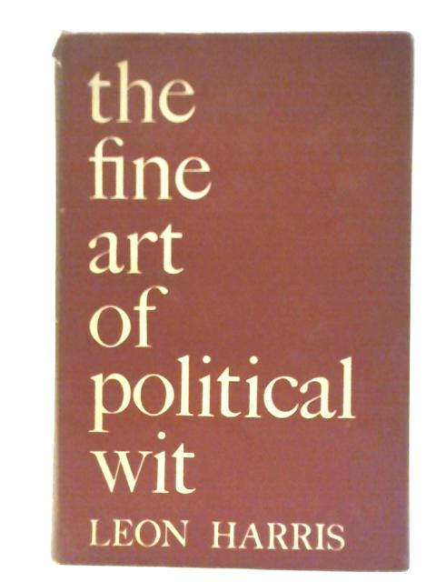 The fine art of political wit By Leon Harris