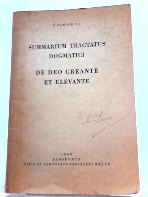 Summarium Tractatus Dogmatici, De Deo Creante Et Elevante By F. Dander