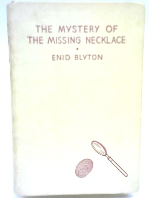 The Mystery Of The Missing Necklace. Being The Fifrth Adventure Of The Five Find-Outers And Dog. By Enid Blyton