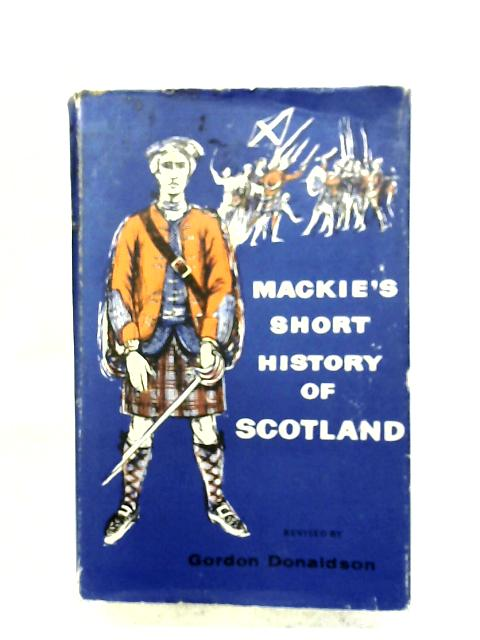 A Short History Of Scotland By R. L. Mackie